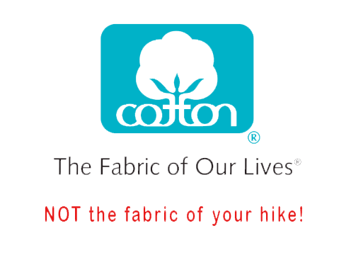 Cotton is NOT the fabric for hiking.